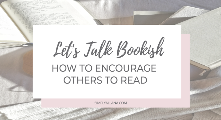 Let's Talk Bookish: How to Encourage Others to Read?